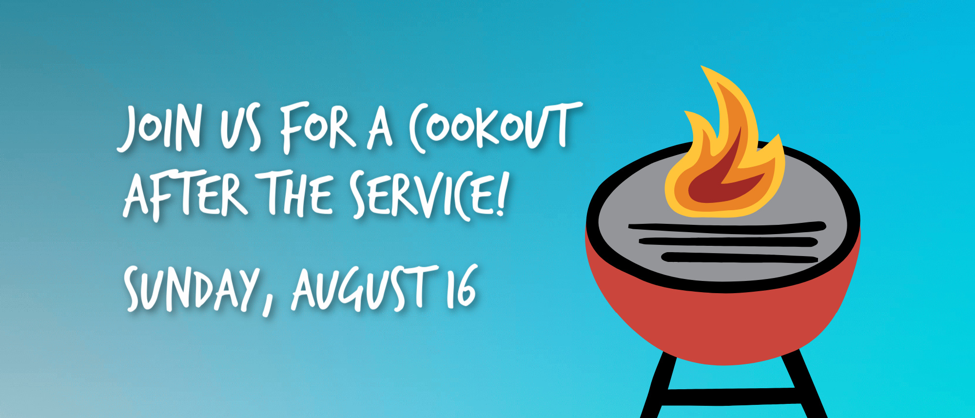 Join us for a cookout at Journey Church on August 16th right after the service!