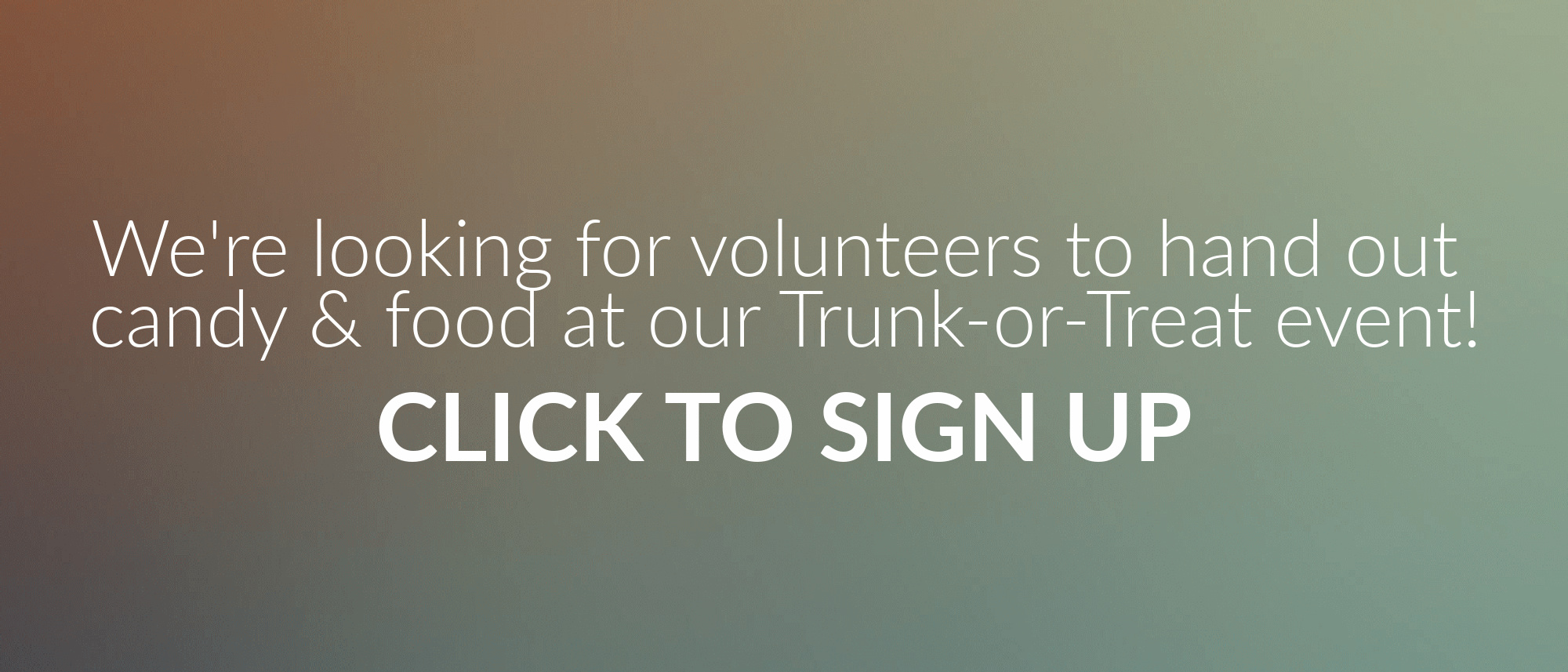 Looking for volunteers to hand out food and candy at our Trunk or Treat event at Journey Church!