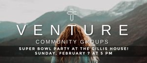 Venture Group meeting Sunday, February 7th at 5 PM. Watch the superbowl with us at the Gillis house!