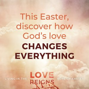 Let's discover how God's love changes everything this Easter.