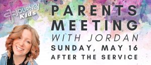 Journey Kids Parents are invited to have a Q&A with Jordan on May 16. Immediately following the service.