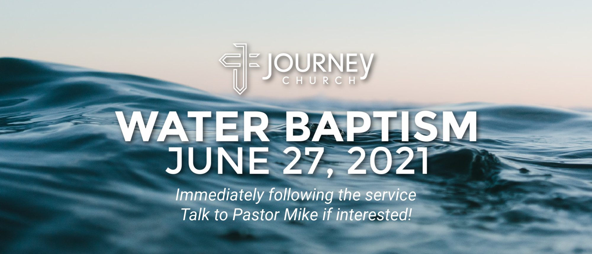 Interested in being baptized? Journey Church is hosting a water baptism on June 27th right after the service.