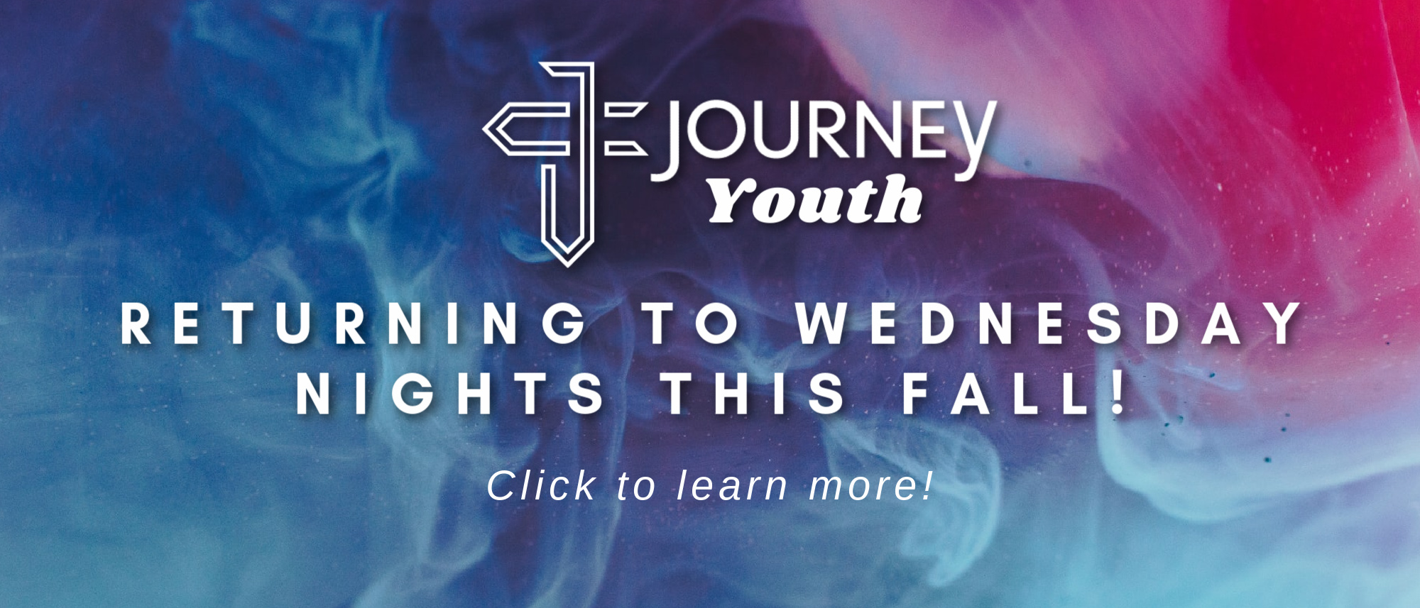 Journey Youth is coming back on Wednesday nights starting this fall! 2021-2022 school year.