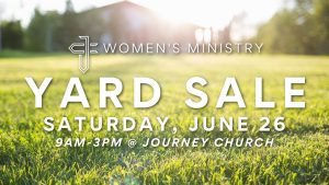 Join us for a yard sale at Journey Church on June 26th! 9-3