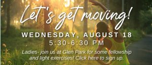 All women welcome to join us at Glen Park for some light exercises and fellowship on Wednesday, August 18, 5:30-6:30 PM.
